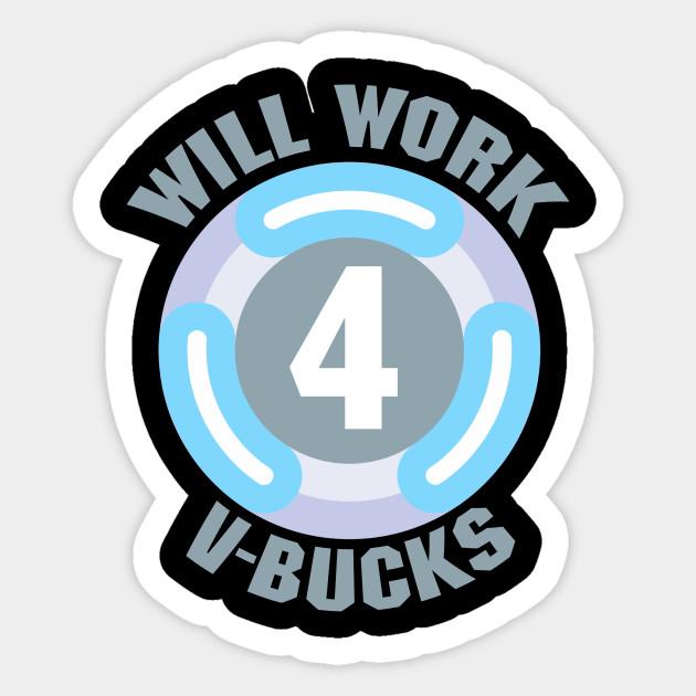 Will Work For V Bucks Will Work For V Bucks Sticker Teepublic