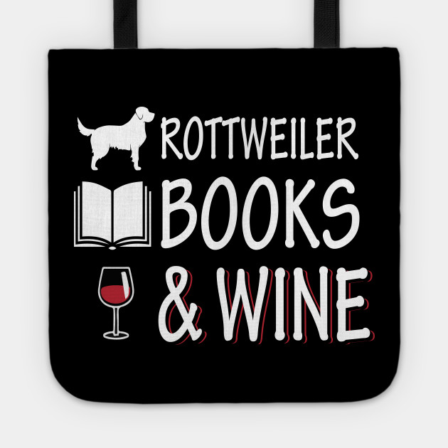Rottweiler Books Wine Pets Lovers T Shirt Dog Lover Gifts Tote