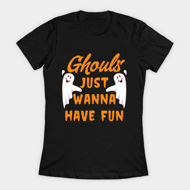 Ghouls just wanna have fun T-Shirt