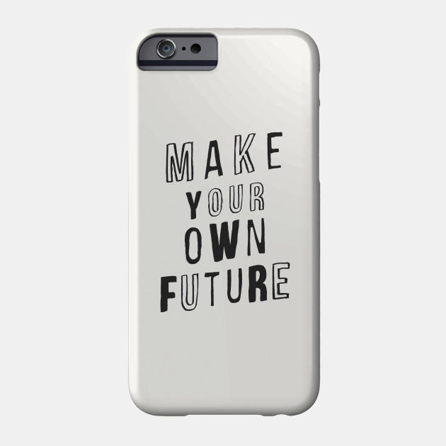 MAKE YOUR OWN FUTURE motivational typography inspirational quote home wall bedroom college dorm decor Phone Case