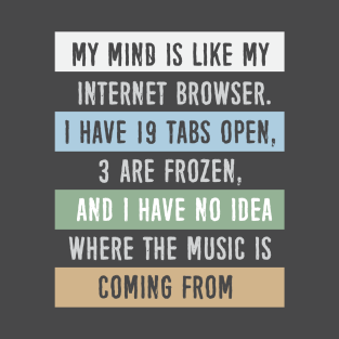 My mind is like a internet browser.... t-shirts