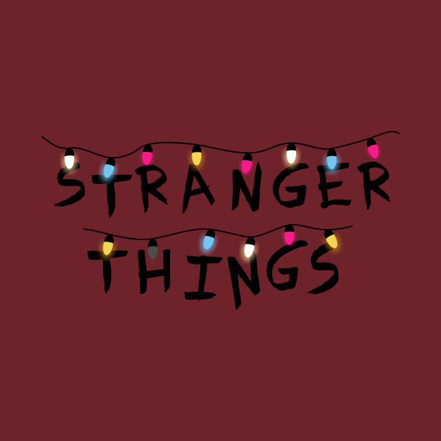 Stranger Things Stranger Things T Shirt Teepublic