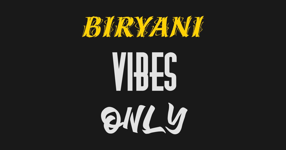 Biryani Vibes Only By Secretsunn