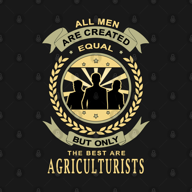 Gift for Agriculturists Professionals All Men Are Created Equal Quotes