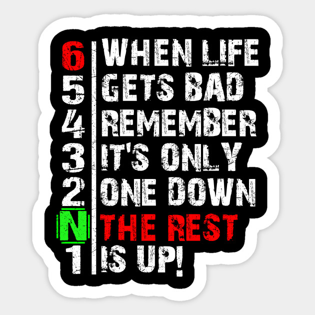 Funny When Life Gets Bad Apparel Remember It\'s One Down