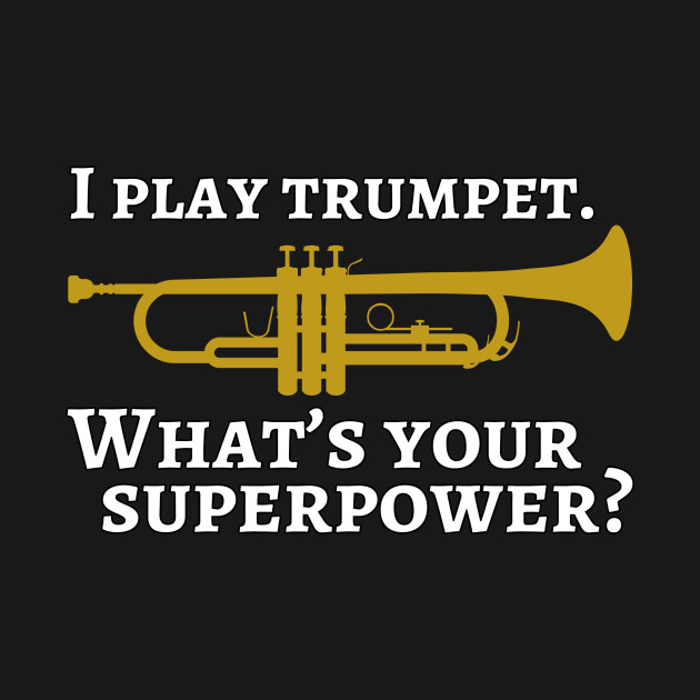I play trumpet. What's your superpower?