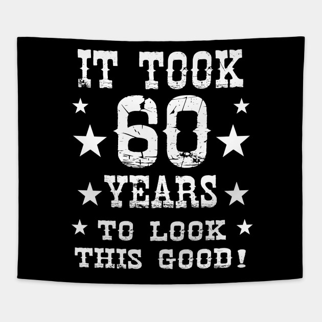 Look Good 60 Year Best Cool Funny 60th Birthday Gift Tapestry