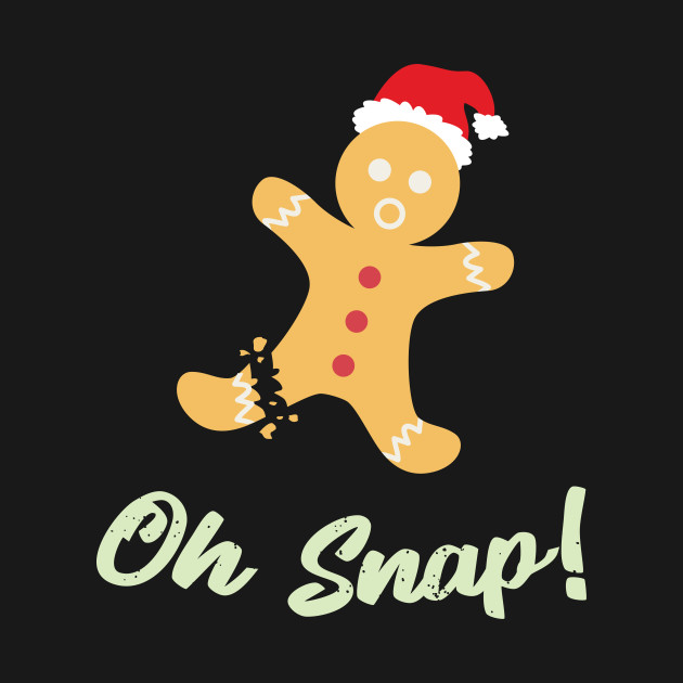 Oh Snap Gingerbread Man