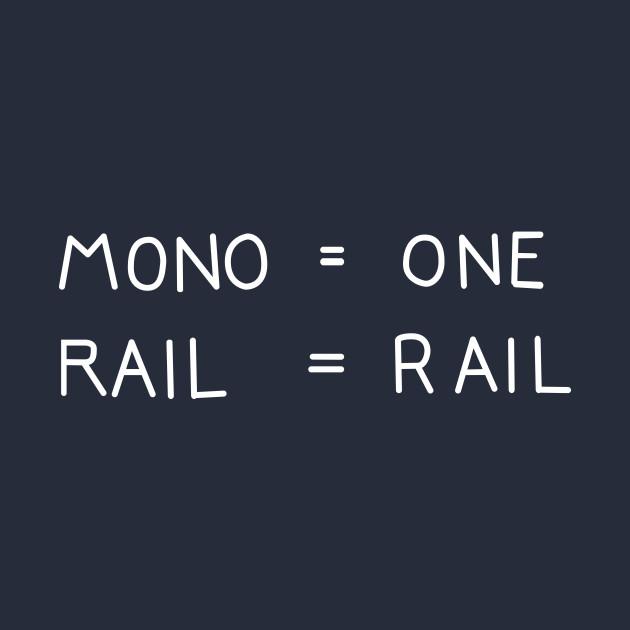 Mono = One  Rail = Rail