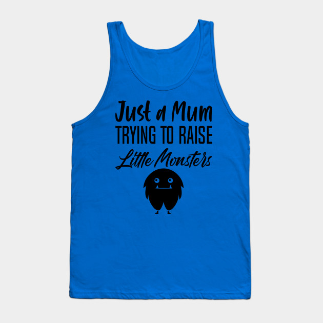 Just a mum trying to Raise monster Tank Top