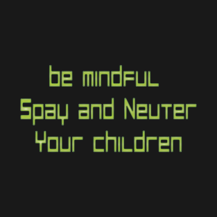 Spay and Neuter Your Children t-shirts