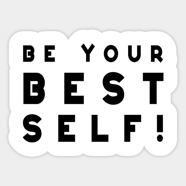 Be Your Best Self Motivational And Inspirational Quotes Sticker Teepublic