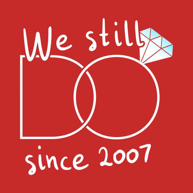 we still do since 2007 11th anniversary wedding t shirt teepublic