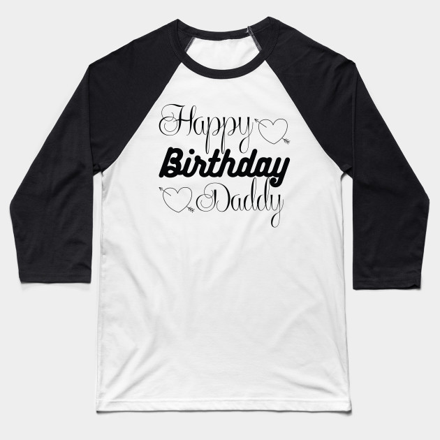 Birthday Tshirt Happy Daddy T Shirt Baseball