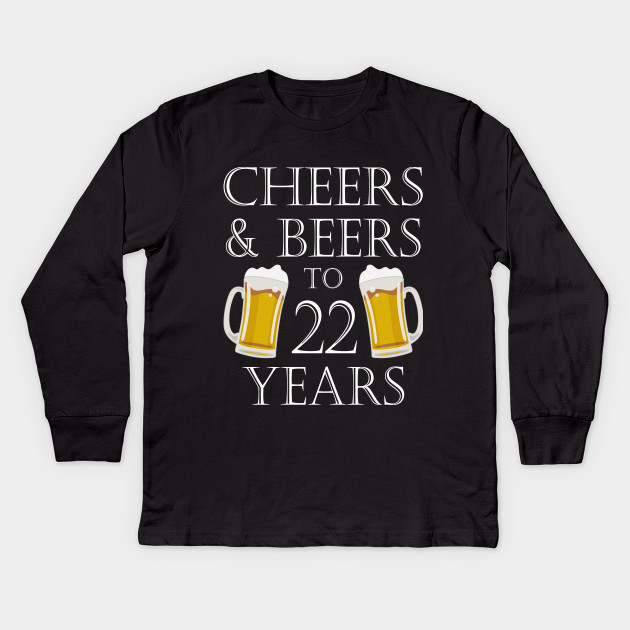 Cheers And Beers To 22Years 22nd Birthday Gift Kids Long Sleeve T Shirt