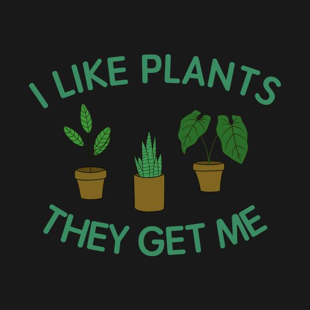 I like plants They get me