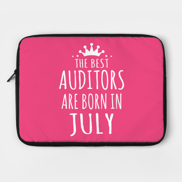 THE BEST AUDITORS ARE BORN IN JULY