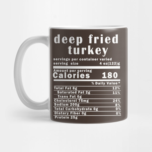 Deep Fried Turkey Nutrition Facts Thanksgiving Thanksgiving Day T-Shirt Mug