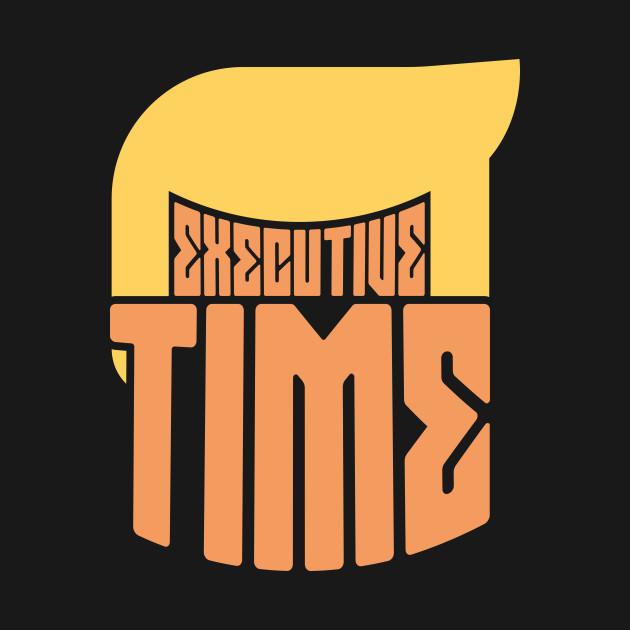 Executive Time - Make Trump Great Again