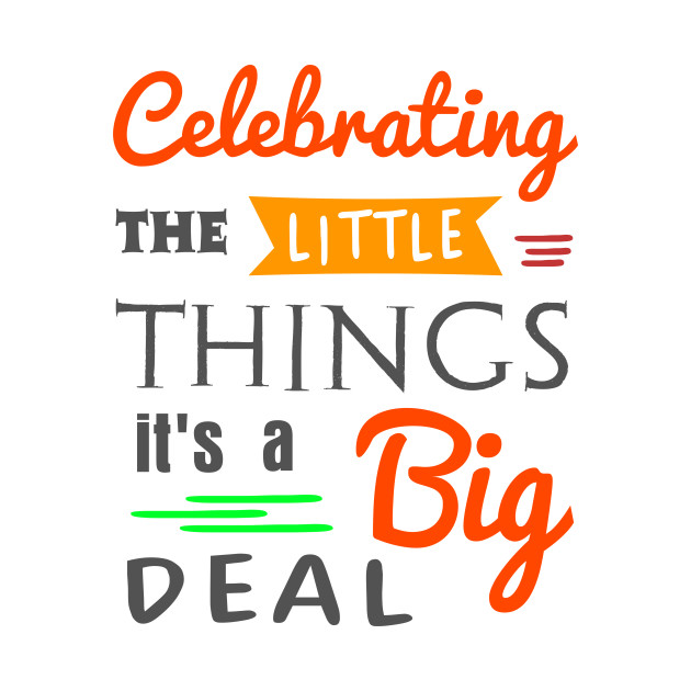 Celebrating the little things