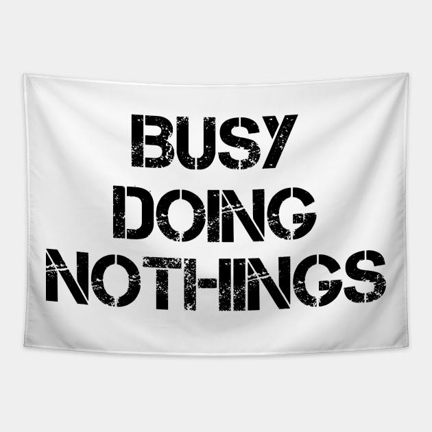 Busy Doing Nothing Busy Doing Nothing Busy Doing Nothing Busy Doing Nothing Busy Doing Nothing