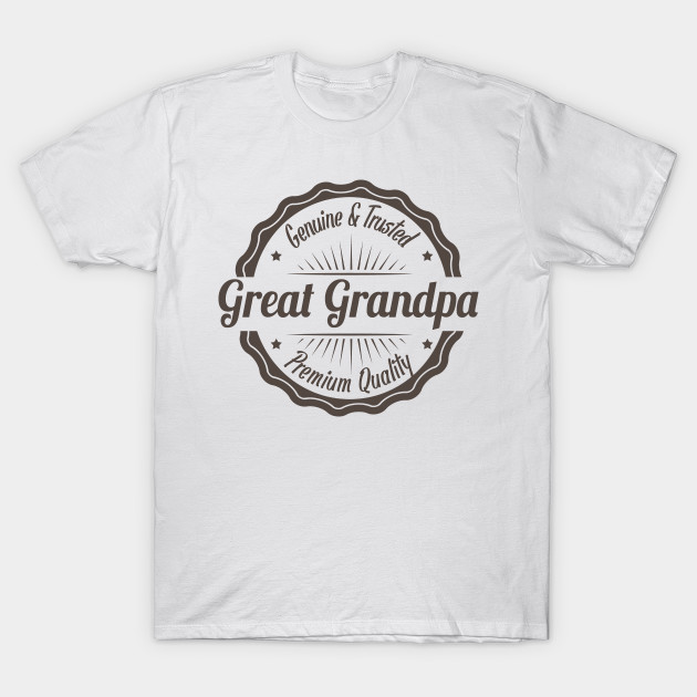 c70e53d7 Genuine and Trust Great Grandpa Premium Quality Father's Day Funny Gift T- Shirt