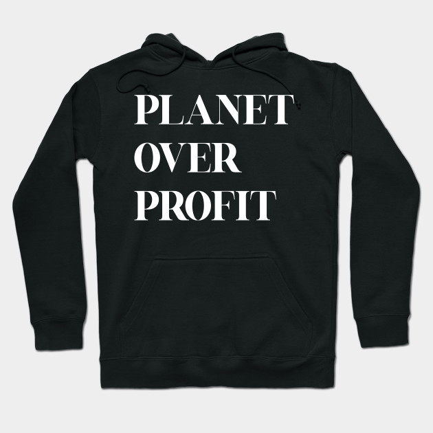 Planet over profit - Global Climate Change - Earth Day , Earth Conservation Anti Capitalism - Strike Quote Hoodie