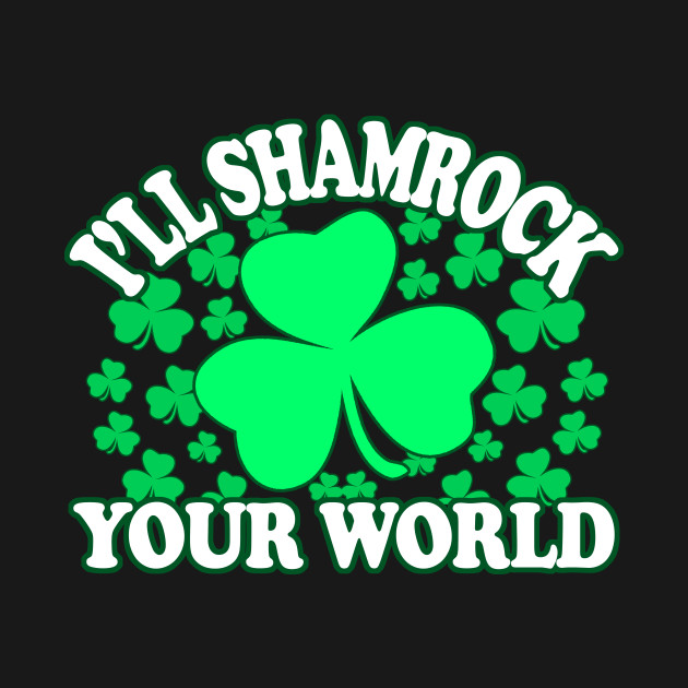 Ill Shamrock Your World - Irish Pride, Irish Drinking Squad, St Patricks Day 2018, St Pattys Day, St Patricks Day Shirts