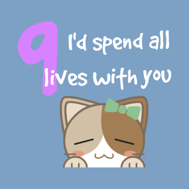 Image result for i'd spend all 9 lives with you images