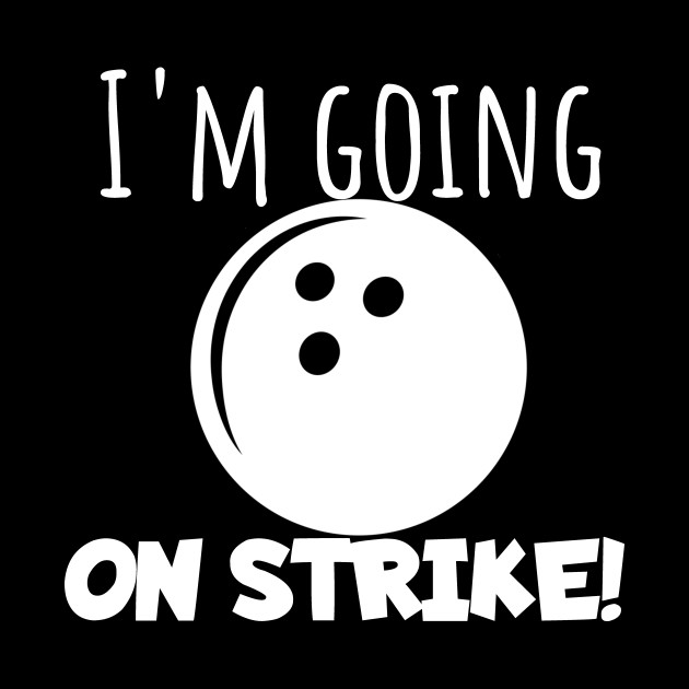 Bowling I'm going on strike