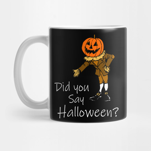 Did you say halloween? Halloween gifts Mug