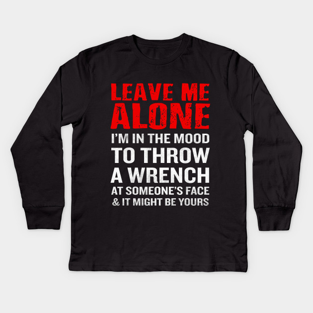 Leave Me Alone T Shirt Funny Mechanic Quote Anti Social Gift