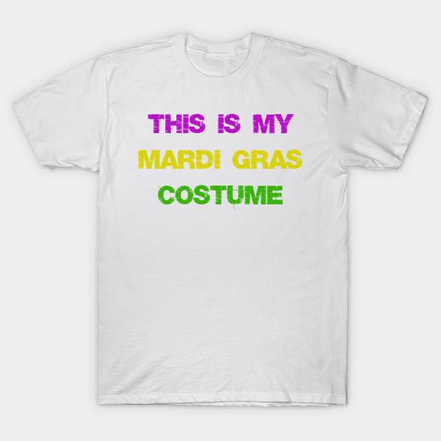 357e2abc This Is My Mardi Gras Costume Fun Mardi Gras Party - Mardi Gras - T ...