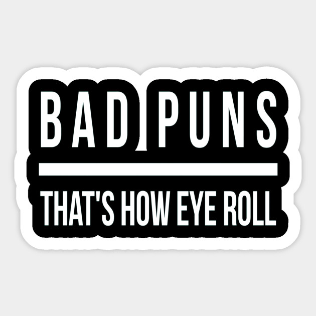 b546fa7a1 Bad Puns That's How Eye Roll Kids Teens School TShirt - Bad Puns ...
