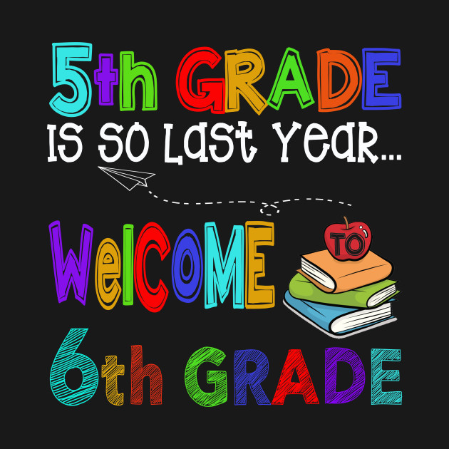 5th Grade is so last year Welcome to 6th Grade