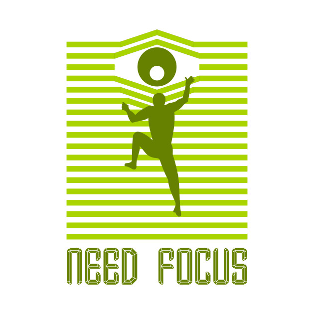 need focus