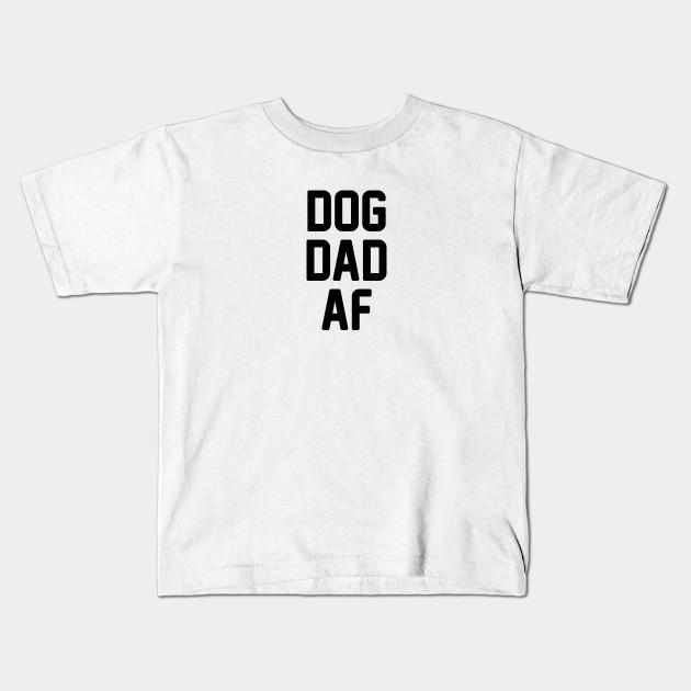 f0982ddb Dog Dad AF - Dogs - Kids T-Shirt   TeePublic