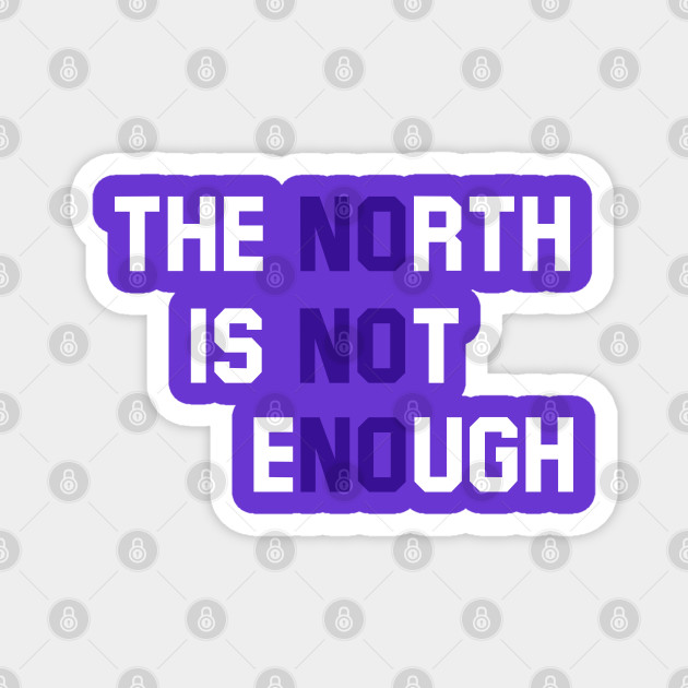 The North Is Not Enough