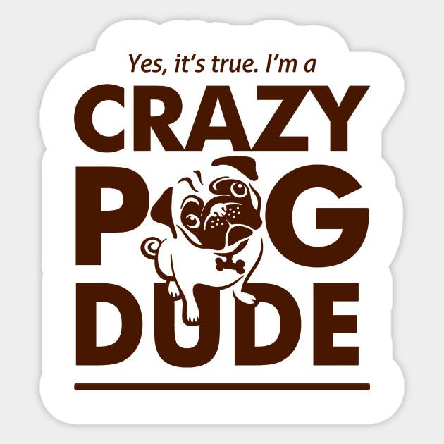 32574b45 Yes, It's true, I'm a Crazy Pug Dude - Tshirts & Accessories - Pug ...