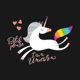 Bitch Please, I'm a Unicorn t-shirts