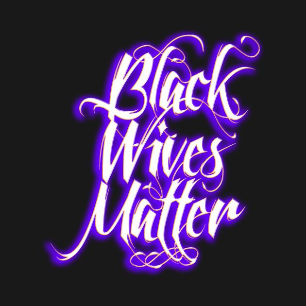 Black Wives Matter - WhitePurp