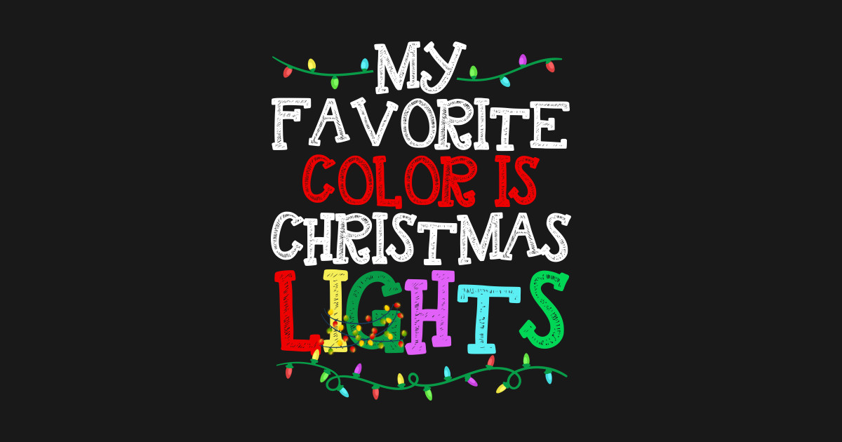 82608decae My Favorite Color Is Christmas Lights Pajamas Xmas Tee Shirt - My Favorite  Color Is Christmas Lights Pajamas Xmas Christmas Funny Gift Great - Crewneck  ...
