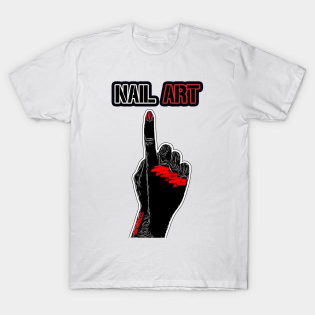 Nail Art Nail Art T Shirt Teepublic
