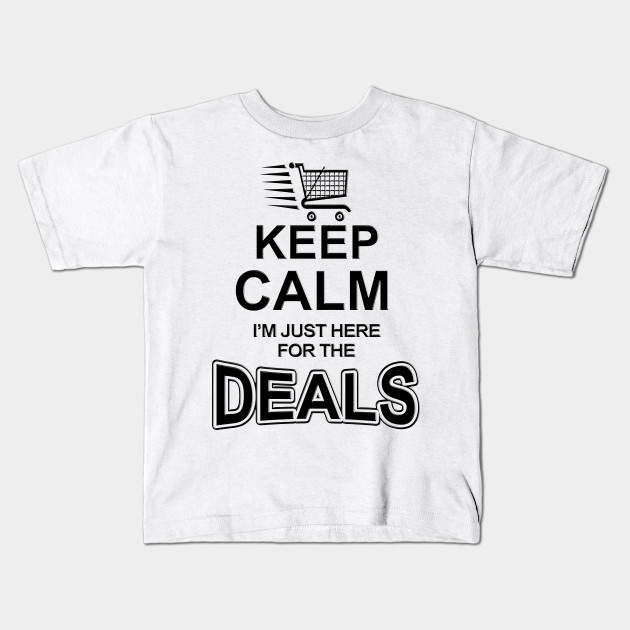 691428232bc01 Funny Keep Calm Deals Black Friday Christmas Holiday Shopping T-shirt Kids T -Shirt