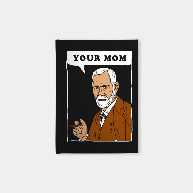 Your Mom - Freud