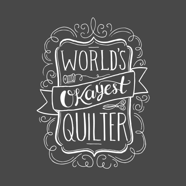 World's Okayest Quilter (White)