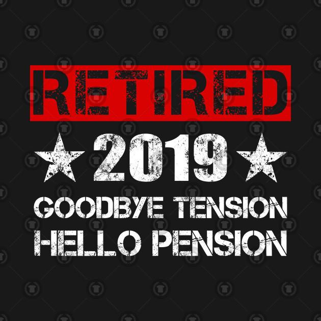 Retired 2019 T-Shirt - Goodbye Tension HELLO PENSION Gift