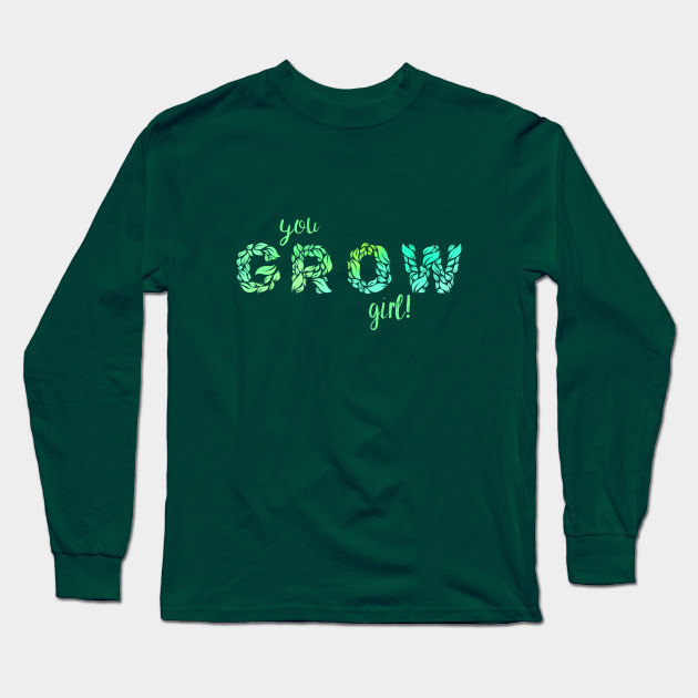 You Grow Girl!  Motivational shirt for gardener