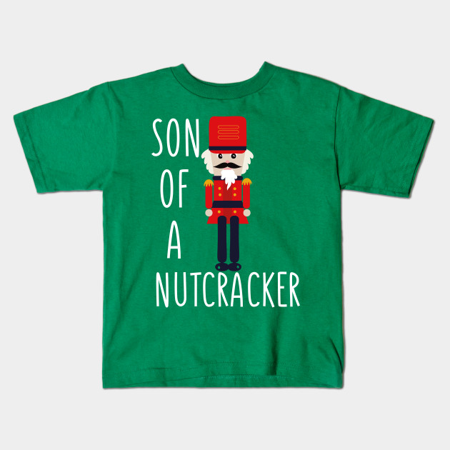 cd6dffad2 Son Of A Nutcracker T-shirt Funny Christmas Tee Holiday Gift Kids T-Shirt