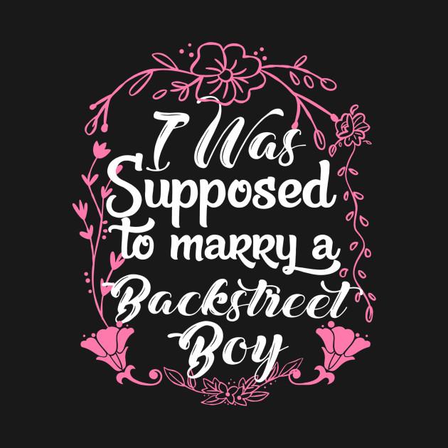 Backstreet Boys Christmas Sweater.I Was Supposed To Marry A Backstreet Boy Tshirt